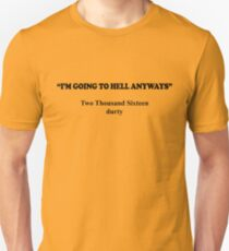 I'm going to hell anyways T shirt T-Shirt