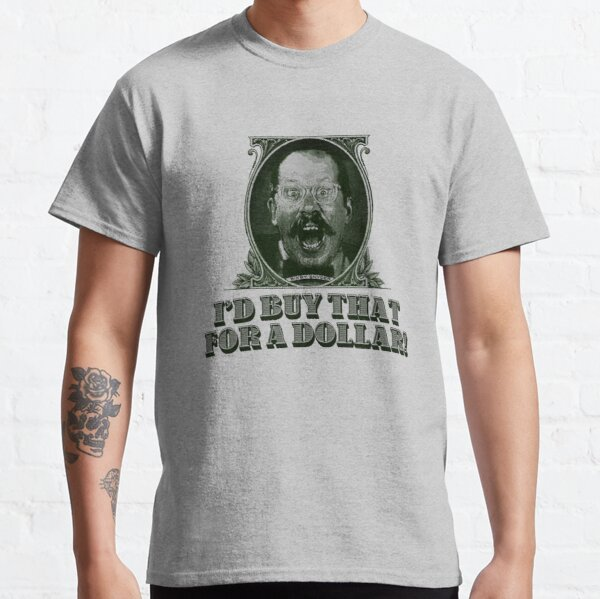 I'd Buy That for a Dollar Classic T-Shirt