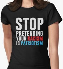Stop Pretending Your Racism Is Patriotism Women's Fitted T-Shirt