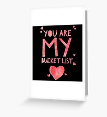 Cute and Cool Love Merchandise - You Are My Bucket List - Best Gift for Him, Her, Boyfriend, Girlfriend, Husband, Wife, Couples, Men, Women, Mom, Dad, Grandma, Brother or Friends Greeting Card