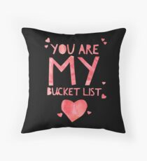 Cute and Cool Love Merchandise - You Are My Bucket List - Best Gift for Him, Her, Boyfriend, Girlfriend, Husband, Wife, Couples, Men, Women, Mom, Dad, Grandma, Brother or Friends Throw Pillow