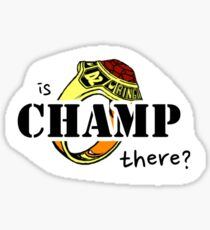 is champ there? Sticker