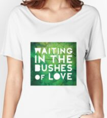 Waiting in the Bushes of Love Women's Relaxed Fit T-Shirt
