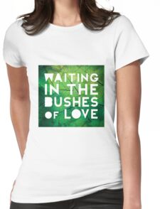 Waiting in the Bushes of Love Womens Fitted T-Shirt