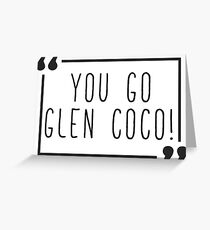 Mean Girls - You Go Glen Coco Greeting Card