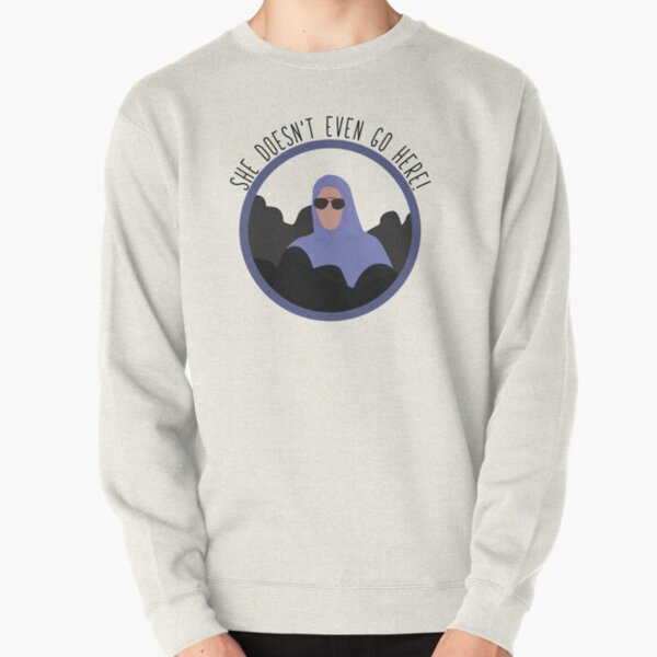Mean Girls - She Doesn't Even Go Here Pullover Sweatshirt