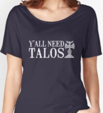 Y'all Need Talos Women's Relaxed Fit T-Shirt