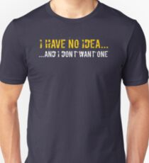 I Don't Have Idea I Want One Funny Quotes Text Sentence Unisex T-Shirt