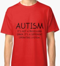 Autism Operating System- Autism Awareness Shirts Classic T-Shirt