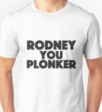 Only Fools and Horses - Rodney you plonker Unisex T-Shirt