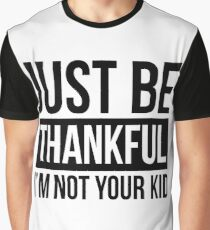 JUST BE THANKFUL, I'M NOT YOUR KID Graphic T-Shirt