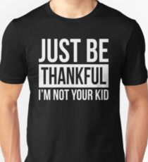 JUST BE THANKFUL, I'M NOT YOUR KID Unisex T-Shirt