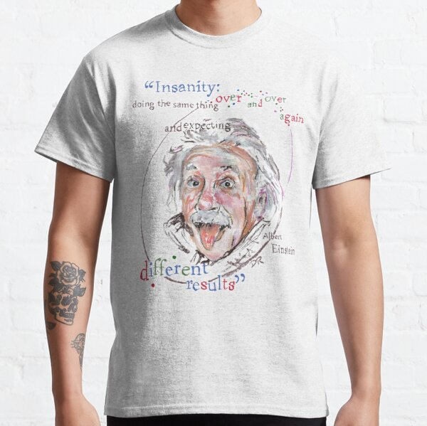 Albert Einstein Picture Quote - Insanity Classic T-Shirt