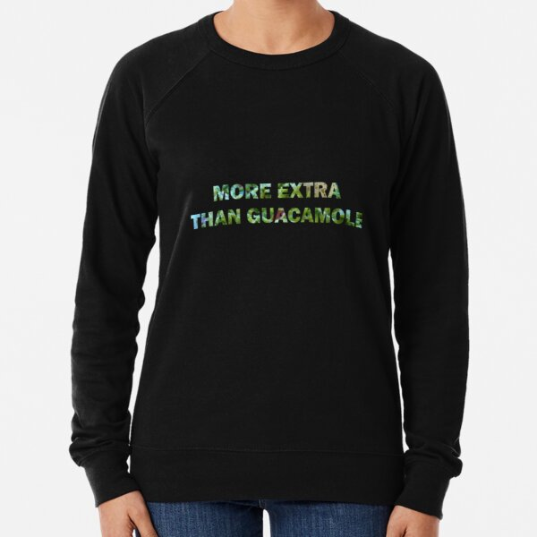 More Extra than Guacamole Lightweight Sweatshirt