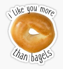 i like you more than bagels Sticker