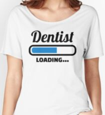 Dentist loading Women's Relaxed Fit T-Shirt