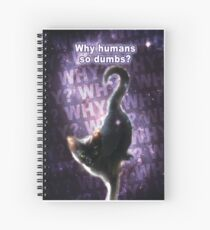 Why Cat - Why Humans So Dumb? Spiral Notebook