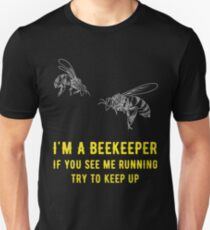 I'm a beekeeper if you see me running try to keep up Unisex T-Shirt