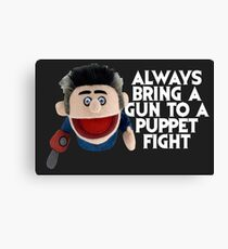 Always bring a gun to a puppet fight Ash Vs the Evil Dead Canvas Print