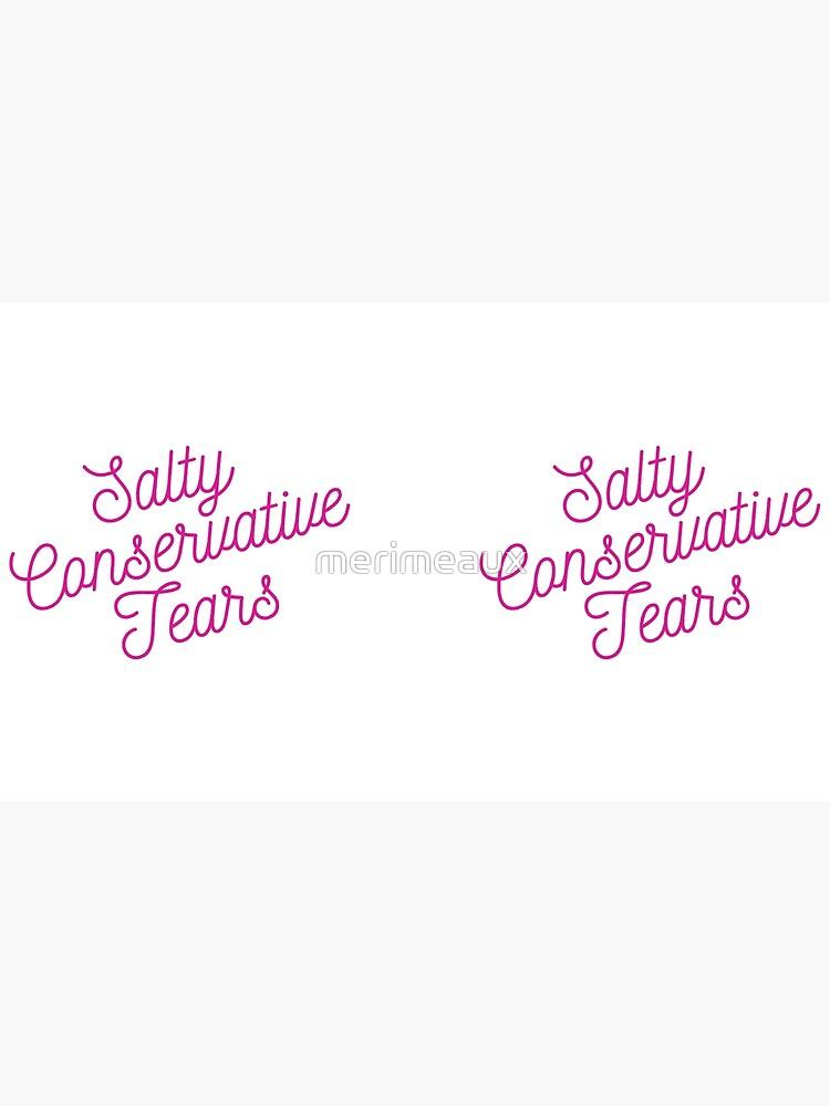 Mugocracy : Salty Conservative Tears (Pink) by merimeaux