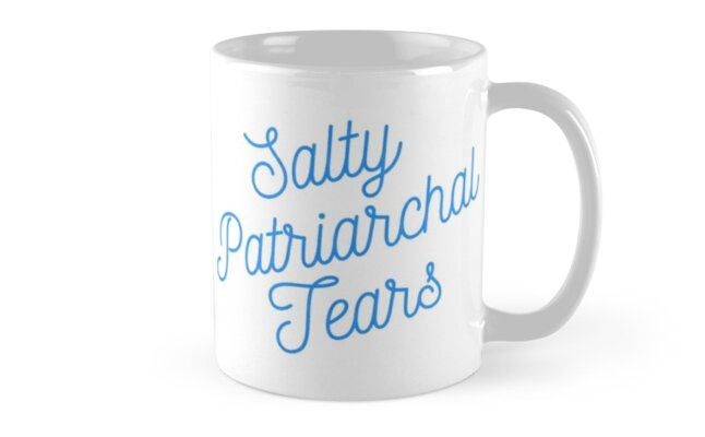 Mugocracy : Salty Patriarchal Tears (Blue) by merimeaux