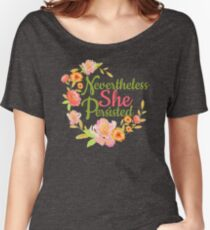 Nevertheless She Persisted - Feminism Women's Relaxed Fit T-Shirt