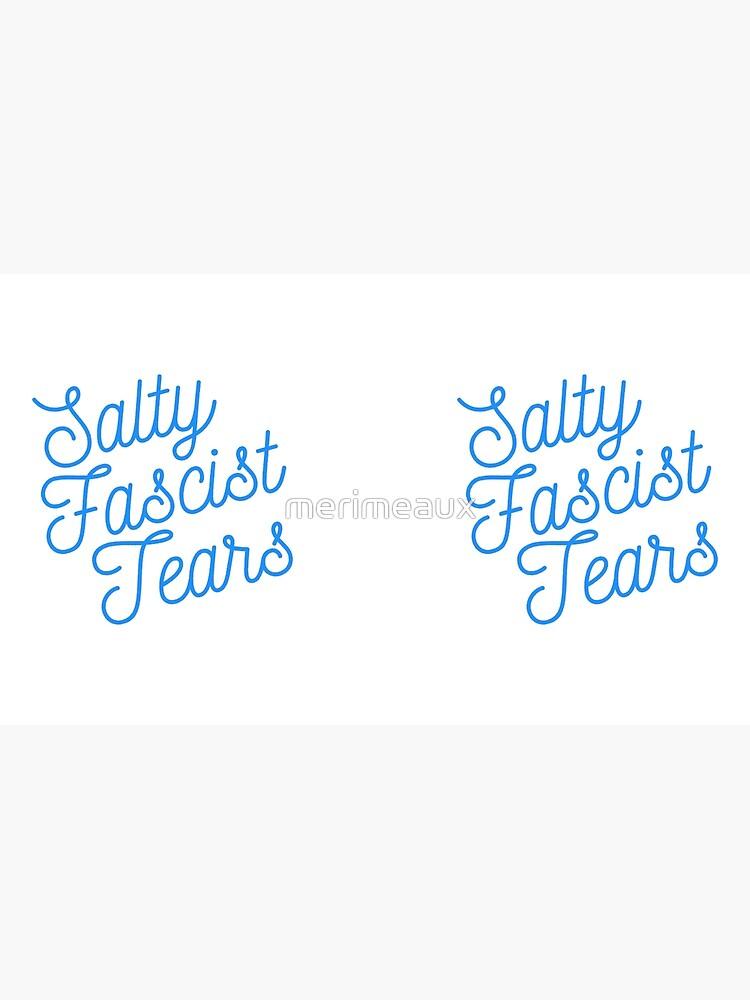 Mugocracy : Salty Fascist Tears (Blue) by merimeaux