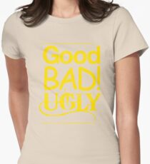 Good Bad Ugly Womens Fitted T-Shirt