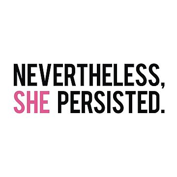 Nevertheless She Persisted by wudel