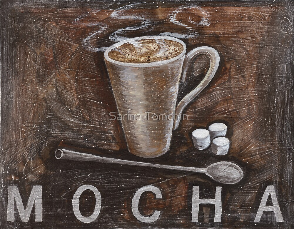 mocha by Sarina Tomchin