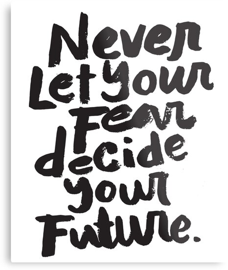 never let your fear decide your future motivational inspirational