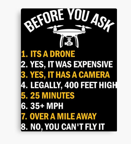 Before You Ask About My Drone Canvas Print