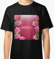 March 8 International Womens Day pink background with pretty tulips Classic T-Shirt