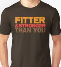 FITTER AND STRONGER THAN YOU T-Shirt