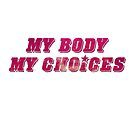 « My body, my choices » par mllethorgard