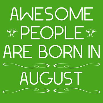 Awesome people are born in august by Melcu