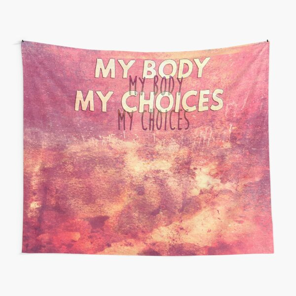 My body, my choices -2 Tentures