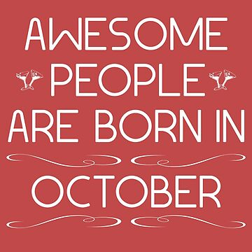 Awesome people are born in october by Melcu