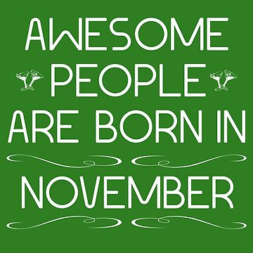 Awesome people are born in november by Melcu