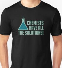 Chemists Have All The Solutions Unisex T-Shirt