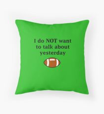 I do NOT want to talk about yesterday Throw Pillow
