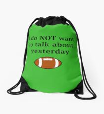 I do NOT want to talk about yesterday Drawstring Bag