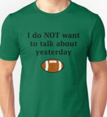 I do NOT want to talk about yesterday T-Shirt