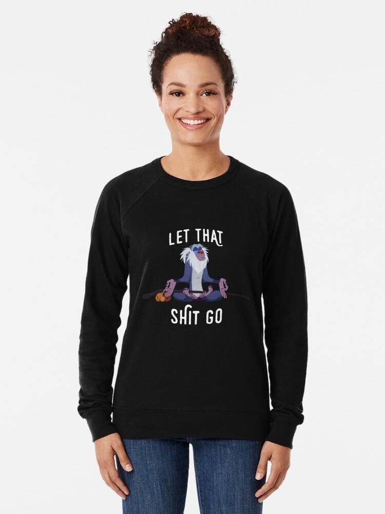 Alternate view of Let that shit go Lightweight Sweatshirt