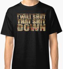 I Will Shut That Shit Down Decayed Classic T-Shirt