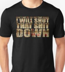 I Will Shut That Shit Down Decayed Unisex T-Shirt