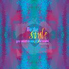 Be the style you want to see in the world by Em B-)