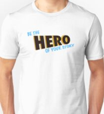 Be The Hero Of Your Story Unisex T-Shirt