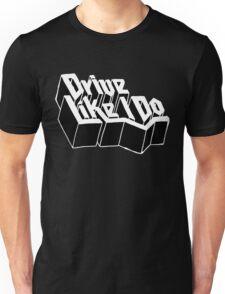 Drive Like I Do  Unisex T-Shirt
