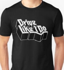 Drive Like I Do  Unisex T-Shirt